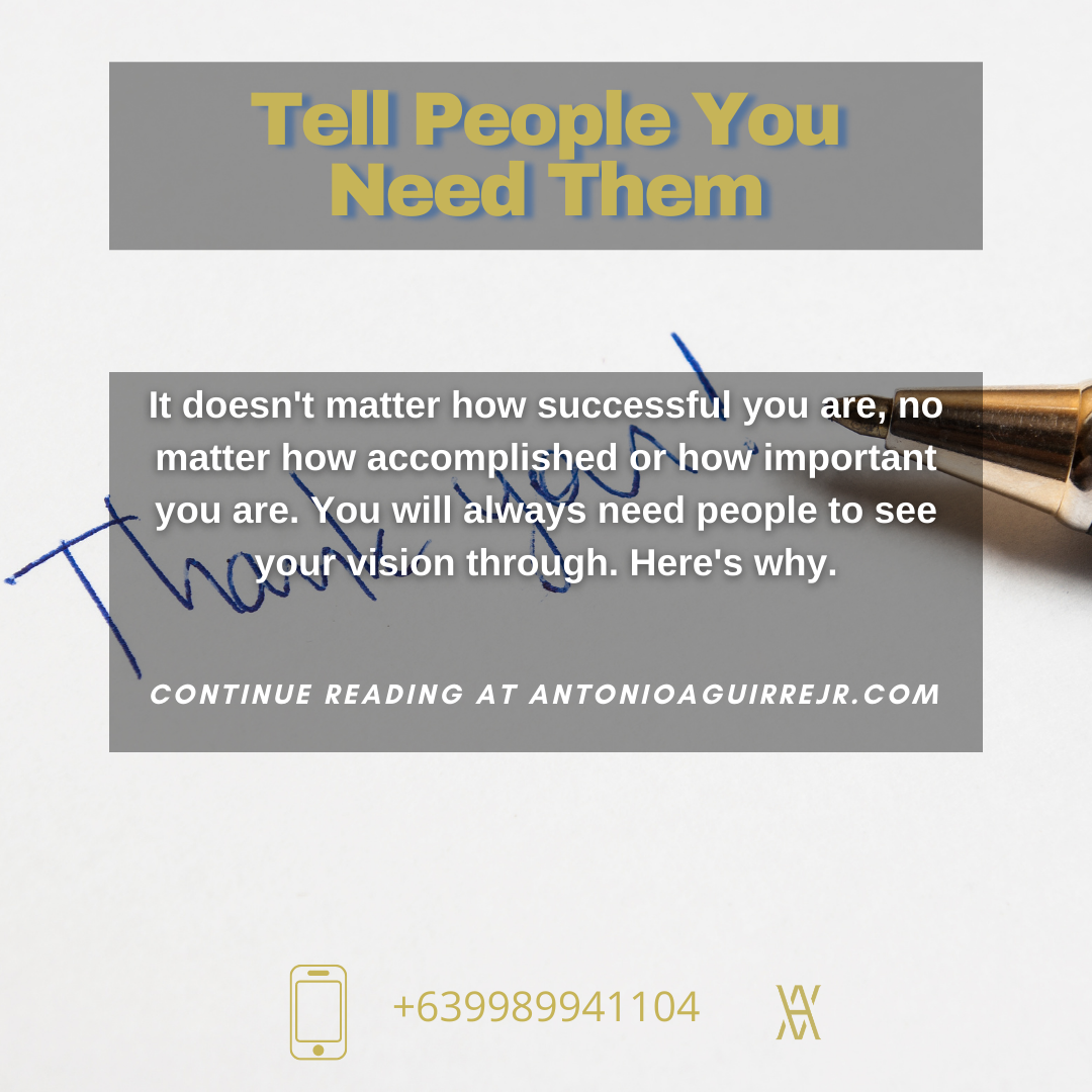 TELL PEOPLE YOU NEED THEM