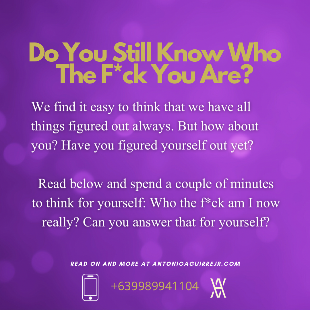 DO YOU STILL KNOW WHO THE F*CK YOU ARE?